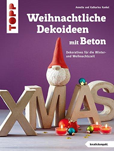 Weihnachtliche Dekoideen mit Beton: Dekoratives für die Winter- und Weihnachtszeit (kreativ.kompakt.)