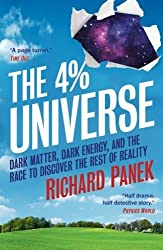 The 4-Percent Universe: Dark Matter, Dark Energy, And The Race To Discover The Rest Of Reality by Richard Panek (2012-03-01)