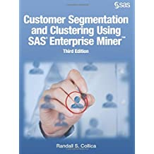 Customer Segmentation and Clustering Using SAS Enterprise Miner, Third Ed