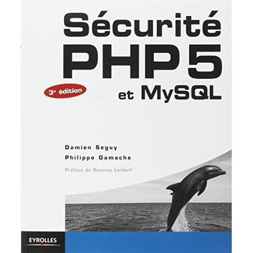 S?CURIT? PHP 5 ET MYSQL 3E ?D. by DAMIEN SEGUY