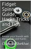 Fidget Spinner Guide, Hacks,Tricks and Tips: Amaze your friends with these tricks and hacks
