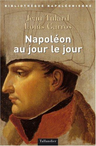 Napoléon au jour le jour par Jean Tulard, Louis Garros