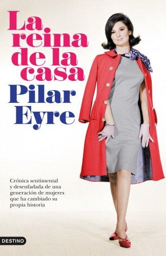 La reina de la casa por Pilar Eyre