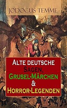Alte deutsche Sagen, Grusel-Märchen & Horror-Legenden: Westphälische Sagen und Geschichten, Die Volkssagen der Altmark  & Die Volkssagen von Pommern und Rügen