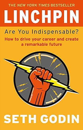 Linchpin: Are You Indispensable? How to drive your career and create a remarkable future por Seth Godin