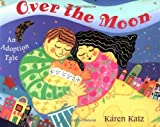 Over the Moon: An Adoption Tale by Karen Katz (2001-07-02)