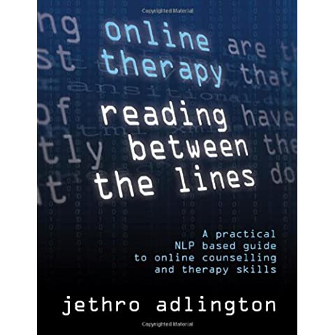 Online Therapy - Reading Between the Lines - A Practical Nlp Based Guide to Online Counselling and Therapy