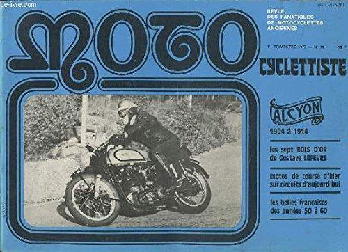 MOTO CYCLETTISTE - 1ER TRIMESTRE 1977 - N°11 : ALCYON 1904 A 1914 / LES SEPT BOLS D'OR DE GUSTAVE LEFEVRE / MOTOS DE COURSE D'HIER SUR CIRCUITS D'AUJOURD'HUI / LES BELLES FRANCAISES DES ANNEES 50 A 60.