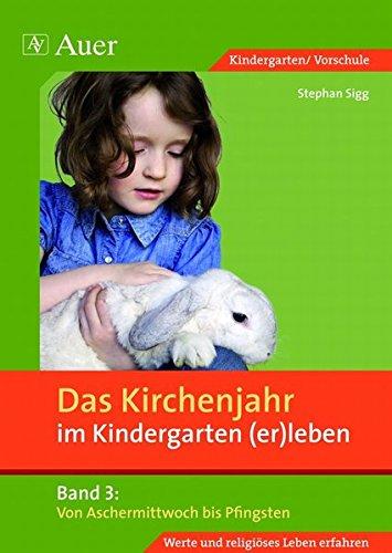 Das Kirchenjahr im Kindergarten (er)leben, Band 3: Von Aschermittwoch bis Pfingsten (Kindergarten) (D. Kirchenjahr im Kindergarten (er)leben)