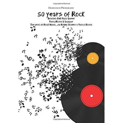 50 Years Of Rock. Beatles, Pink Floyd, Queen, Vasco Rossi & Ligabue