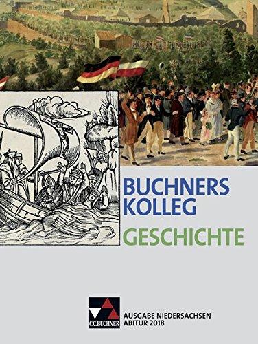 Buchners Kolleg Geschichte – Ausgabe Niedersachsen Abitur 2014/2015 / Buchners Kolleg Geschichte Nds Abitur 2018