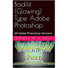 Backlit (Glowing) Type Adobe Photoshop: All Adobe Photoshop Versions (Adobe Photoshop Made Easy Book 305)