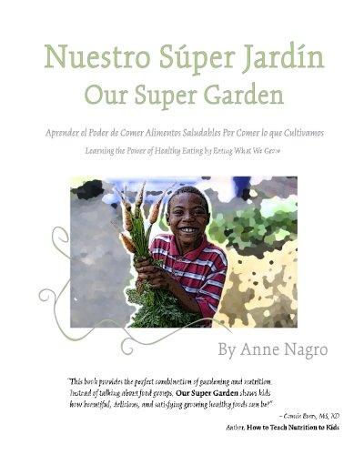 Nuestro Super Jardin: Aprender el Poder de Comer Alimentos Saludables Por Comer lo que Cultivamos por Anne Nagro