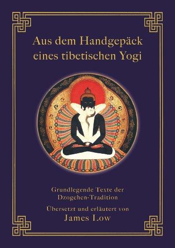 Aus dem Handgepäck eines tibetischen Yogi: Grundlegende Texte der Dzogchen-Tradition