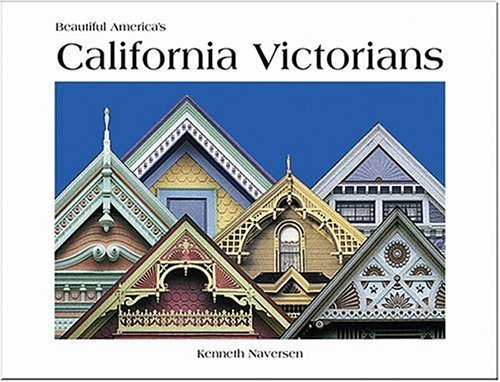 Beautiful America's California Victorians by Kenneth Naversen (1998-07-03)