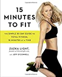 15 Minutes to Fit : The Simple, 30-Day Guide to Total Fitness, 15 Minutes at a Time
