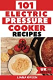 101 Electric Pressure Cooker Recipes (UK Version): 101 Delicious Recipes For Your Ele...