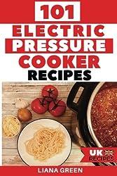 101 Electric Pressure Cooker Recipes (UK Version): 101 Delicious Recipes For Your Electric Pressure Cooker