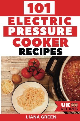 51fGtBbYVQL - 101 Electric Pressure Cooker Recipes (UK Version): 101 Delicious Recipes For Your Electric Pressure Cooker