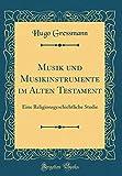 Musik und Musikinstrumente im Alten Testament: Eine Religionsgeschichtliche Studie (Classic Reprint)