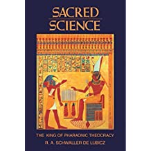Sacred Science: The King of Pharaonic Theocracy by R. A. Schwaller de Lubicz (1982-04-01)