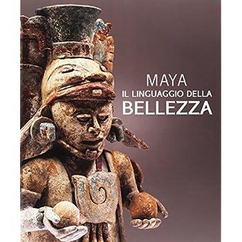 Maya. Il Linguaggio Della Bellezza. Ediz. Illustrata