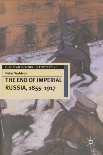 The End of Imperial Russia, 1855-1917 (European History in Perspective) by Peter Waldron (1997-04-07)