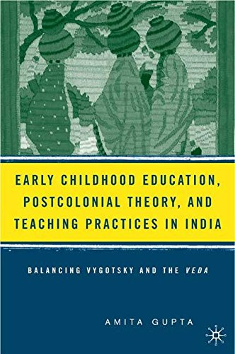 [Early Childhood Education, Postcolonial Theory, and Teaching Practices in India: Balancing Vygotsky and the Veda] (By: Amita Gupta) [published: May, 2006]