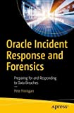 #4: Oracle Incident Response and Forensics: Preparing for and Responding to Data Breaches