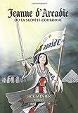 Jeanne d'Arcadie: ou la secrète couronne