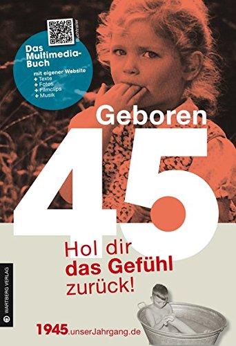 Geboren 45 - Das Multimedia Buch: Hol dir das Gefühl zurück! (Geboren 19xx - Hol dir das Gefühl zurück!) Buch-Cover