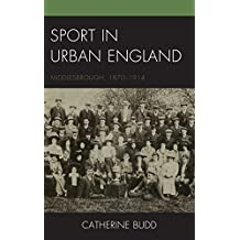 Sport in Urban England: Middlesbrough, 1870–1914