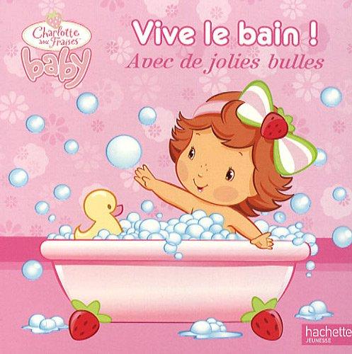 Vive le bain ! : Avec de jolies bulles