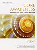 Core Awareness, Revised Edition: Enhancing Yoga, Pilates, Exercise, and Dance-