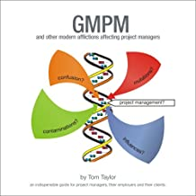GMPM, and Other Modern Afflictions Affecting Project Managers