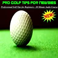 Professional Golf Tips For Beginners - 30 Minute Audio Course