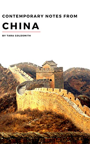 Contemporary notes from China by Tara Goldsmith: Travel Guide to China (English Edition)