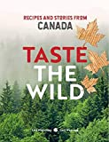 Taste the Wild: Recipes and Stories from Canada