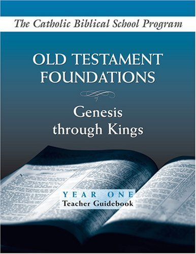 Old Testament Foundations: Genesis Through Kings: Year One: Teacher Guidebook (Catholic Biblical School Program) by Brian Schmisek (2007-09-01)
