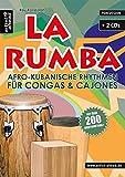 La Rumba: Afro-Kubanische Rhythmen für Congas & Cajones (inkl. 2 CDs). Lehrbuch für Percussion. Schlagwerk. Spielbuch. Musiknoten