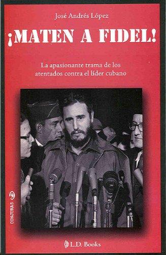maten-a-fidel-go-kill-fidel-la-apasionante-trama-de-los-atentados-contra-el-lider-cubano-the-excitin