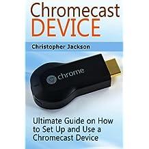 Chromecast Device: Ultimate Guide on How to Set Up and Use a Chromecast Device (Chromecast Device Book, chromecast user guide, chromecast setup) by Christopher Jackson (2015-05-25)