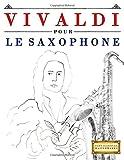 vivaldi pour le saxophone 10 pi?ces faciles pour le saxophone d?butant livre