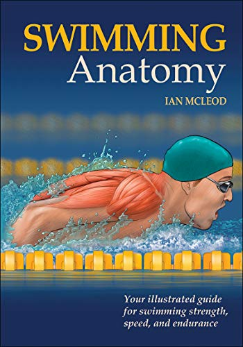 Swimming Anatomy: Your Illustrated Guide for Swimming Strength, Speed, and Endurance -