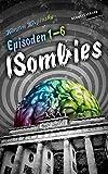 Die ISombies: Episoden 1-6: Die komplette Serie!