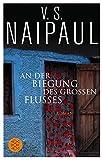 An der Biegung des großen Flusses: Roman - V.S. Naipaul