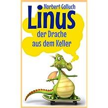 Linus der Drache aus dem Keller (Linus – eine Geschichte von einem ganz besonderen Drachen 1)