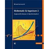 Mathematik für Ingenieure 2: Angewandte Analysis im Bachelorstudium