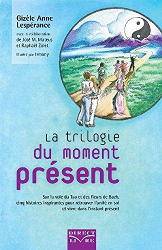 Trilogie du moment présent (La) : Sur la voie du Tao et des fleurs de Bach par Gizèle Anne LESPÉRANCE