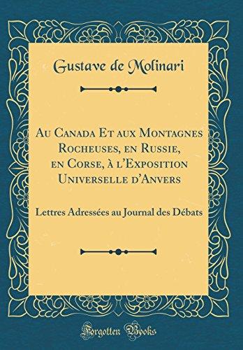 Au Canada Et Aux Montagnes Rocheuses, En Russie, En Corse,  L'Exposition Universelle D'Anvers: Lettres Adresses Au Journal Des Dbats (Classic Reprint)
